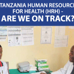 TANZANIA HUMAN RESOURCE FOR HEALTH (HRH)ARE WE ON TRACK?